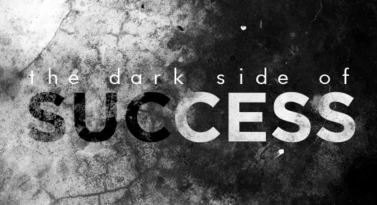 The Dark Side of Success