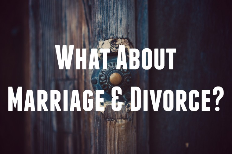 What About Marriage and Divorce
