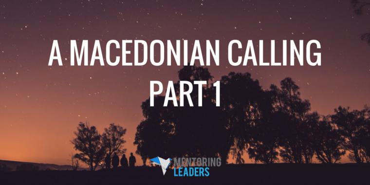Mentoring Leaders - A Macedonian Calling- Part 1