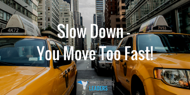 Mentoring Leaders - Slow Down - You Move Too Fast!