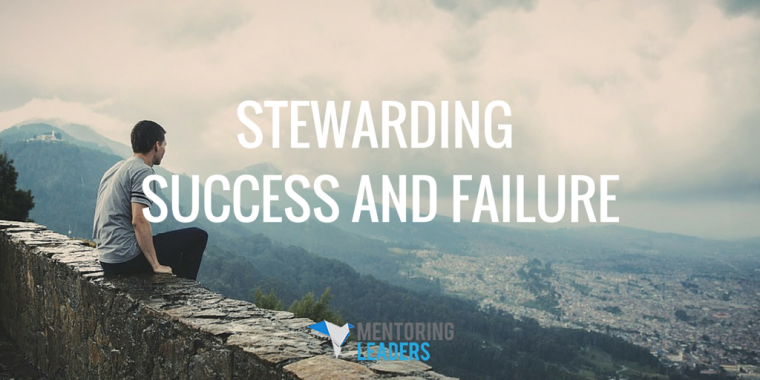 Mentoring Leaders - Stewarding Success and Failure