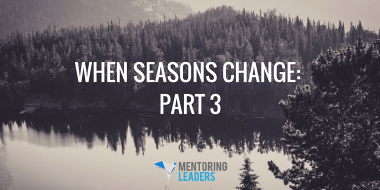 Mentoring Leaders - WHEN SEASONS CHANGE PART 3