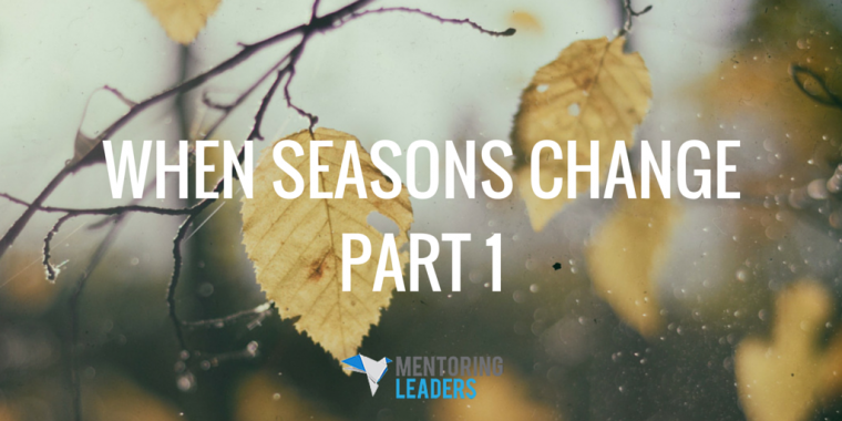 When Season Change - Part 1- Mentoring Leaders