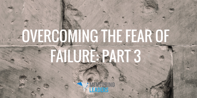 Mentoring Leaders - Overcoming the Fear of Failure- Part 3