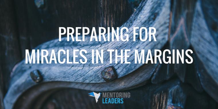 Mentoring Leaders - Preparing for Miracles in the Margins