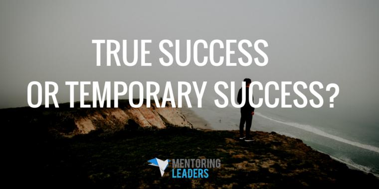 Mentoring Leaders -TRUE SUCCESS OR TEMPORARY SUCCESS-