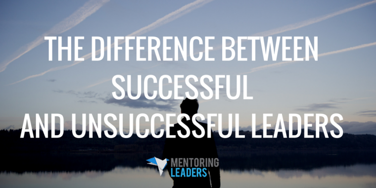 Mentoring Leaders - The Difference Between Successful and Unsuccessful Leaders