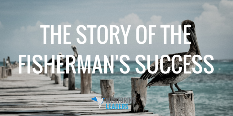 Mentoring Leaders - The Story of the Fisherman's Success