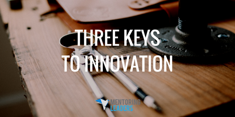 Mentoring Leaders - Three Keys to Innovation