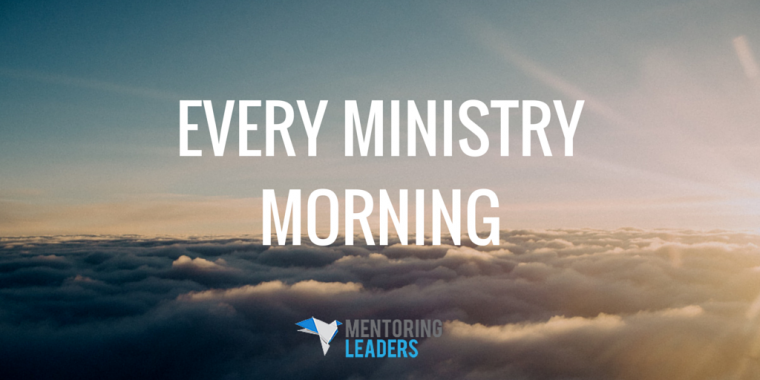 Mentoring Leaders - Every Ministry Morning
