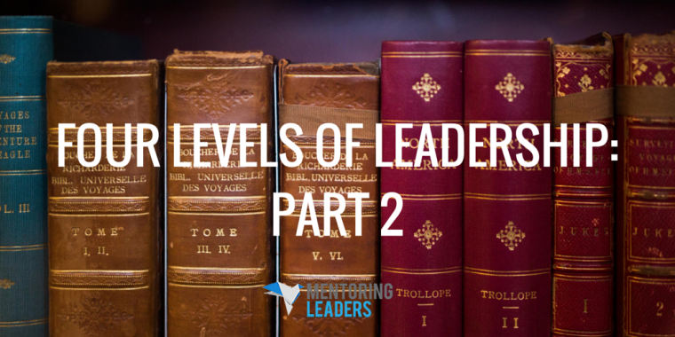 Mentoring Leaders - FOUR LEVELS OF LEADERSHIP PART 2