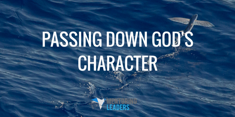 Mentoring Leaders - PASSING DOWN GOD'S CHARACTER
