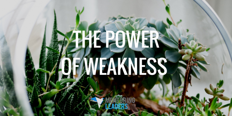 Mentoring Leaders - THE POWER OF WEAKNESS