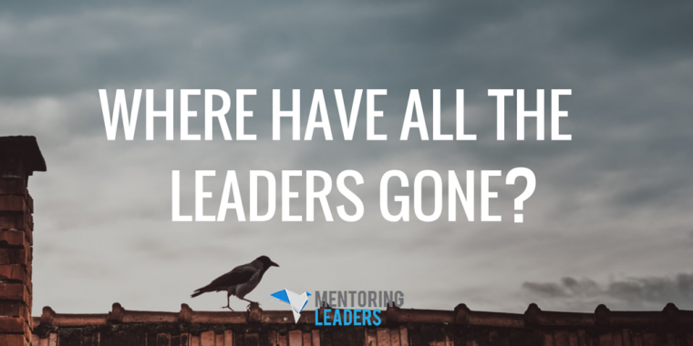 Mentoring Leaders - Where have all the leaders gone-