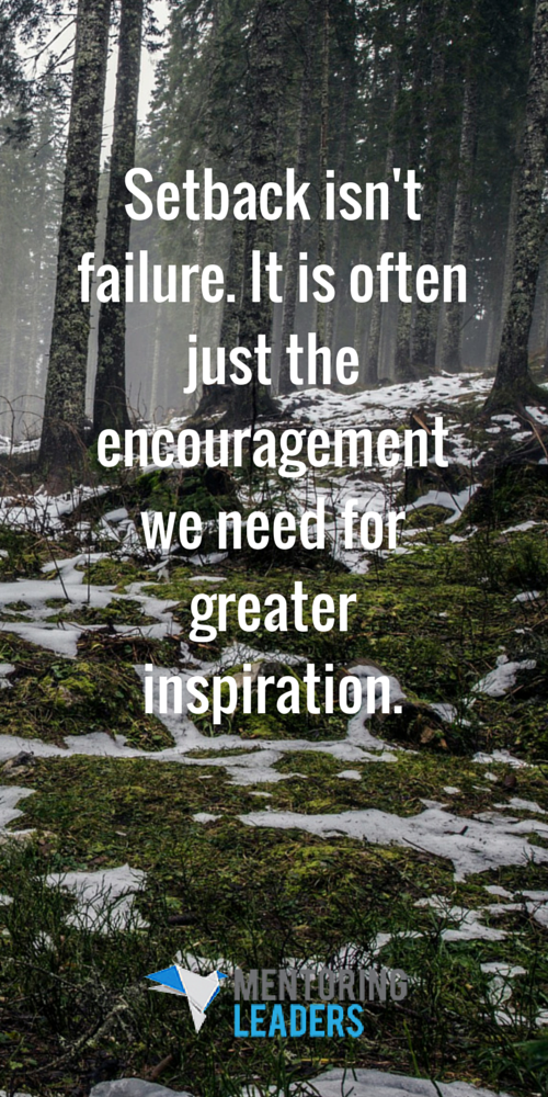 Mentoring Leaders -Setback isn't failure.
