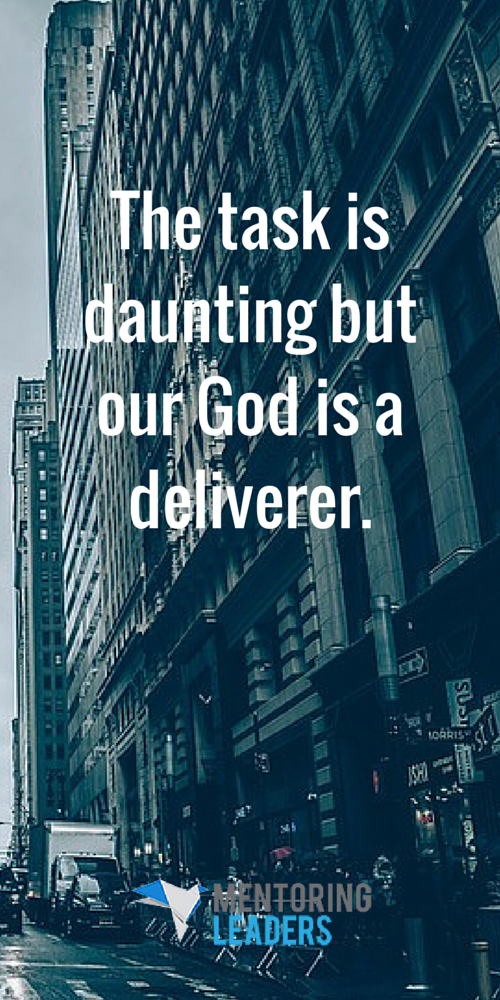 The task is daunting but our God is a deliverer.- Mentoring Leaders