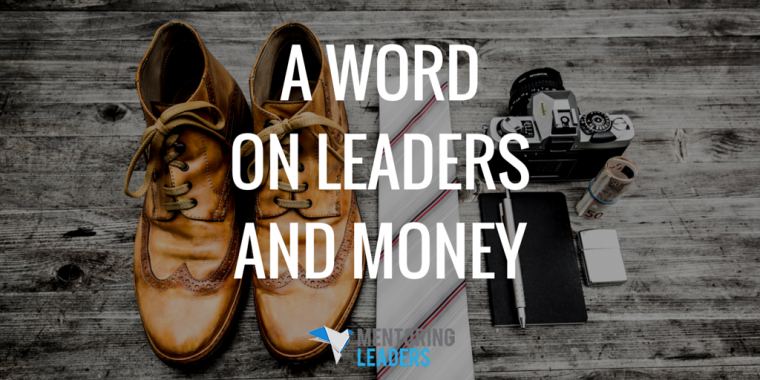 Mentoring Leaders -A Word on Leaders and Money