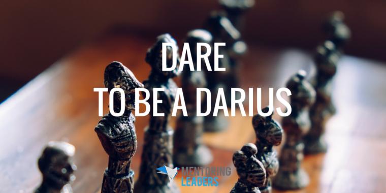 Mentoring Leaders - Dare To Be A Darius