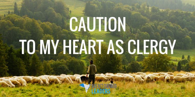 Mentoring Leaders - Caution to My Heart as Clergy