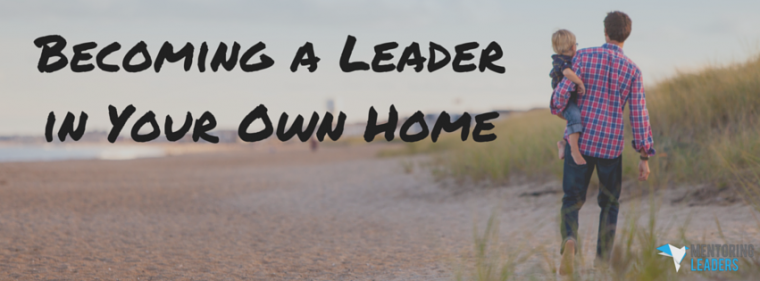 Becoming a Leader in Your Own Home